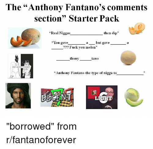 """Fuck You, Money, and Starter Packs: The """"Anthonv Fantano's comments  section"""" Starter Pack  """"Real Niggas  then dip""""  """"You gave_-_  but  a  ??? Fuck you melon""""  thony  tano  THE MONEY STORE  """"Anthony Fantano the type of nigga to  LIGHT"""