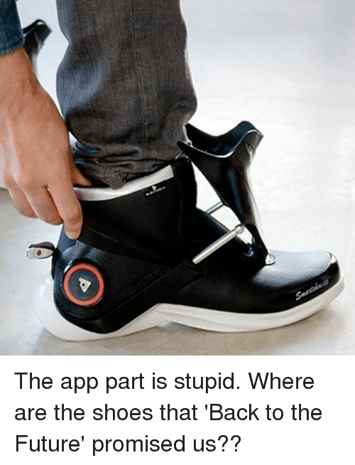 Back to the Future: The app part is stupid.  Where are the shoes that 'Back to the Future' promised us??