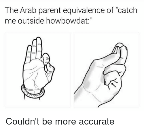 """Catch Me Outside: The Arab parent equivalence of """"catch  me outside how bowdat Couldn't be more accurate"""