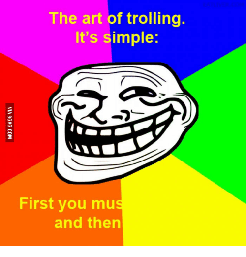 Art of Trolling, Trolls, and Mus: The art of trolling.  It's simple:  First you mus  and then