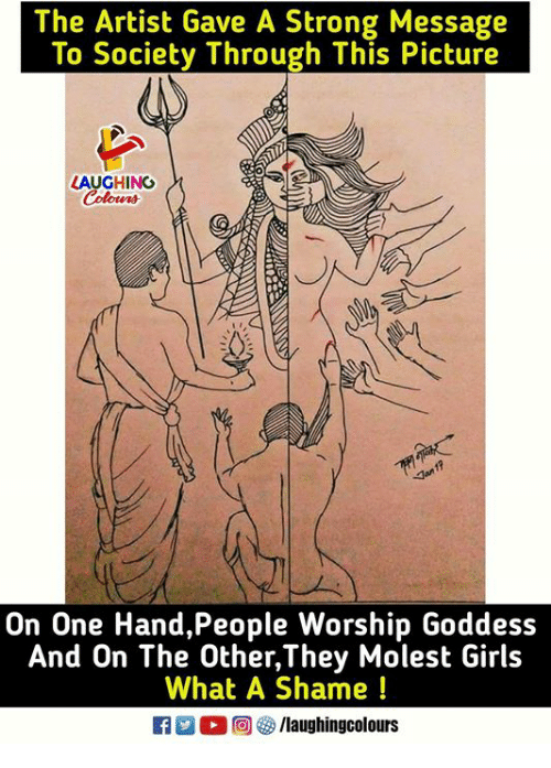 Girls, Strong, and Indianpeoplefacebook: The Artist Gave A Strong Message  To Society Through This Picture  LAUGHING  On One Hand,People Worship Goddess  And On The Other,They Molest Girls  What A Shame !  回5/laughingcolours