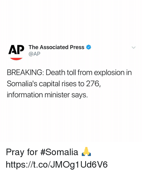 Memes, Capital, and Death: The Associated Press  @AP  AP  o  BREAKING: Death toll from explosion in  Somalia's capital rises to 276,  information minister says. Pray for #Somalia 🙏 https://t.co/JMOg1Ud6V6
