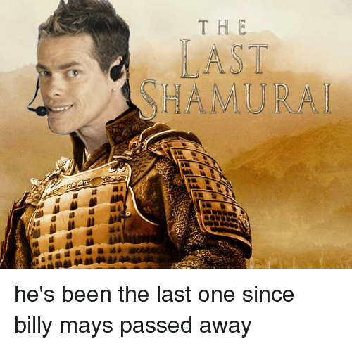 the ast hamurai hes been the last one since billy 1586114 the ast hamurai he's been the last one since billy mays passed