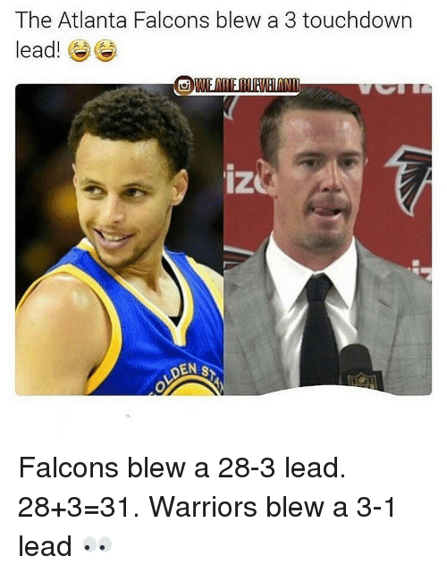Warriors Blew A 3 1 Lead: The Atlanta Falcons blew a 3 touchdown  lead!  iz  DEN S Falcons blew a 28-3 lead. 28+3=31. Warriors blew a 3-1 lead 👀
