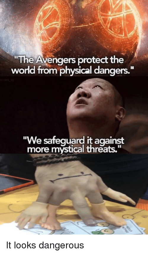 "mystical: The Avengers protect the  world from physical dangers.  ""We safequard it against  more mystical threats."" It looks dangerous"