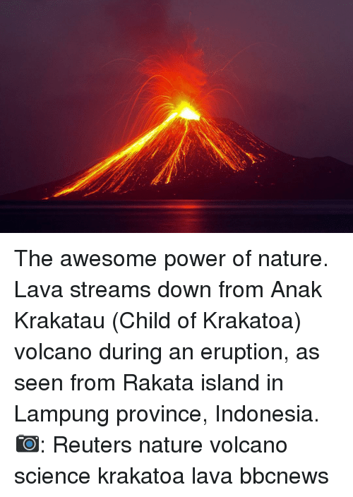 krakatoa: The awesome power of nature. Lava streams down from Anak Krakatau (Child of Krakatoa) volcano during an eruption, as seen from Rakata island in Lampung province, Indonesia. 📷: Reuters nature volcano science krakatoa lava bbcnews