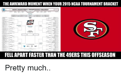 ncaa tournament: THE AWKWARD MOMENT WHEN YOUR 2015 NCAA TOURNAMENT BRACKET  MENS BASKETBALL CHAMPIONSHIP BRACKET  FOUR  FELL APART FASTER THAN THE 49ERS THIS OFFSEASON Pretty much..