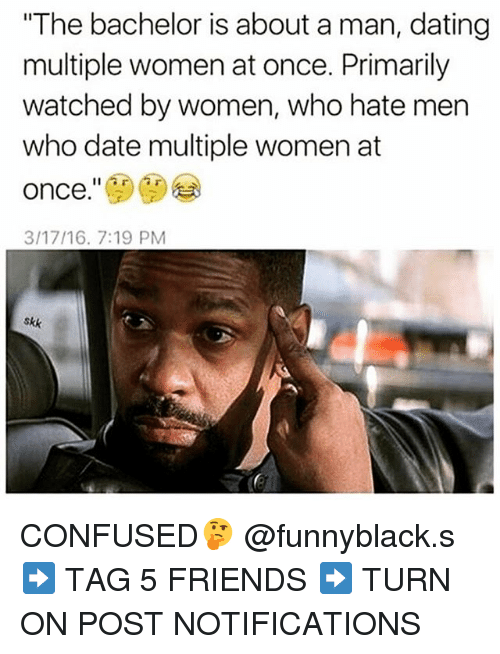 """Dank Memes: """"The bachelor is about a man, dating  multiple women at once. Primarily  watched by women, who hate men  who date multiple women at  once.""""  3/17/16. 7:19 PM  skk CONFUSED🤔 @funnyblack.s ➡️ TAG 5 FRIENDS ➡️ TURN ON POST NOTIFICATIONS"""