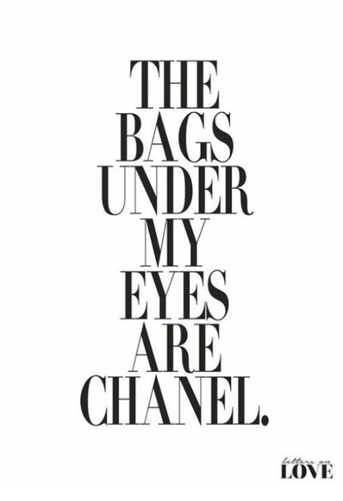 the bags under eyes are chanel love 4596764 the bags under eyes are chanel love dank meme on sizzle