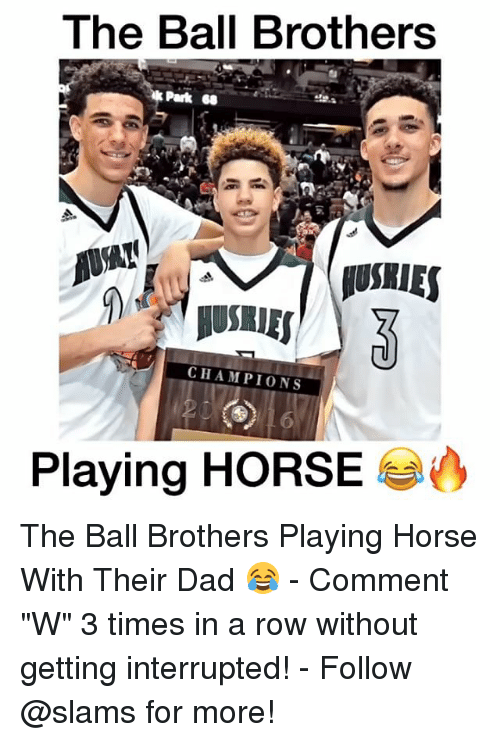 """Horses, Memes, and Horse: The Ball Brothers  Park se  CHAMPIONS  Playing HORSE The Ball Brothers Playing Horse With Their Dad 😂 - Comment """"W"""" 3 times in a row without getting interrupted! - Follow @slams for more!"""