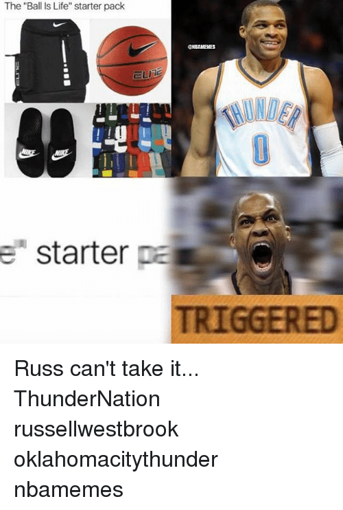 """Cant Take It: The """"Ball Is Life"""" starter pack  ONBANEMES  ELITE  e starter  pa  TRIGGERED Russ can't take it... ThunderNation russellwestbrook oklahomacitythunder nbamemes"""
