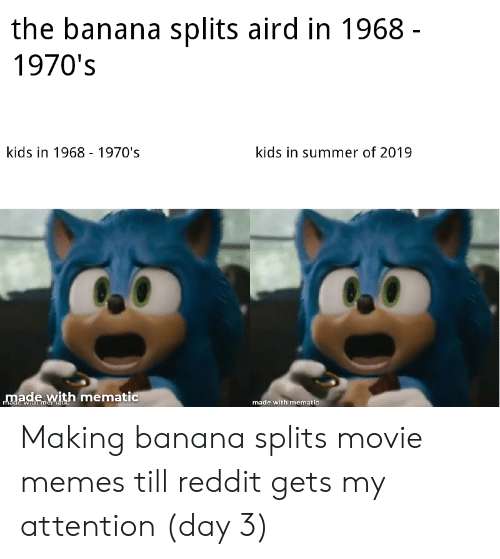 Movie Memes: the banana splits aird in 1968-  1970's  kids in 1968 1970's  kids in summer of 2019  made with mematic  made with mematic  rmade with mematie Making banana splits movie memes till reddit gets my attention (day 3)