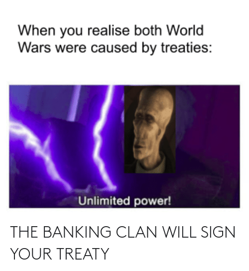 Banking: THE BANKING CLAN WILL SIGN YOUR TREATY