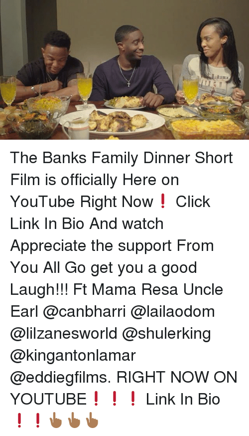 Good: The Banks Family Dinner Short Film is officially Here on YouTube Right Now❗️ Click Link In Bio And watch Appreciate the support From You All Go get you a good Laugh!!! Ft Mama Resa Uncle Earl @canbharri @lailaodom @lilzanesworld @shulerking @kingantonlamar @eddiegfilms. RIGHT NOW ON YOUTUBE❗️❗️❗️ Link In Bio❗️❗️👆🏾👆🏾👆🏾