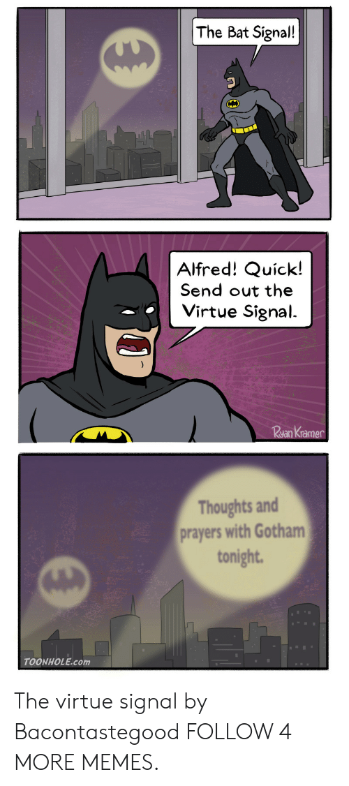 kramer: The Bat Signal!  Alfred! Quick!  Send out the  Virtue Signal  Rsan Kramer  Thoughts and  prayers with Gotham  tonight  TOONHOLE.com The virtue signal by Bacontastegood FOLLOW 4 MORE MEMES.