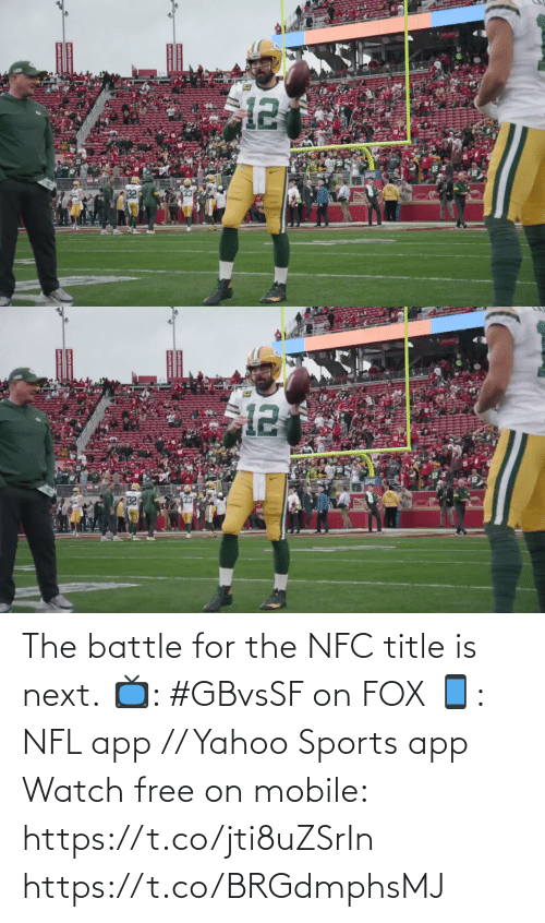 nfc: The battle for the NFC title is next.  📺: #GBvsSF on FOX 📱: NFL app // Yahoo Sports app Watch free on mobile: https://t.co/jti8uZSrIn https://t.co/BRGdmphsMJ