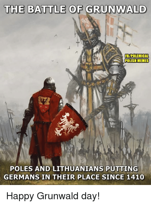 polishing: THE BATTLE OF GRUNWALD  FB/POLEMICAL  POLISH MEMES  POLES AND LITHUANIANS PUTTING  GERMANS IN THEIR PLACE SINCE 1410 Happy Grunwald day!