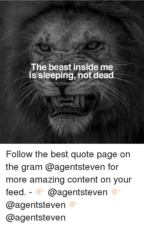 Memes, Best, and Sleeping: The beast inside me  is sleeping, not dead  MOTIVATIONMAFIA INSTAGRAN Follow the best quote page on the gram @agentsteven for more amazing content on your feed. - 👉🏻 @agentsteven 👉🏻 @agentsteven 👉🏻 @agentsteven