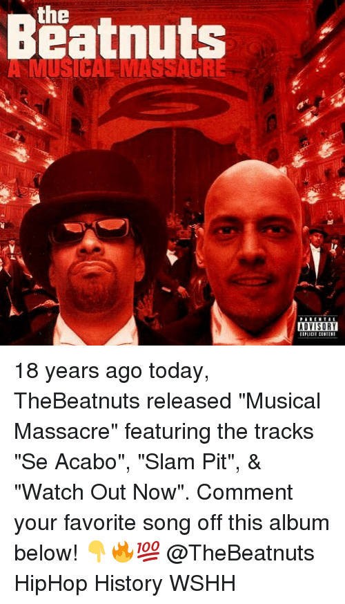 "Memes, Watch Out, and Wshh: the  Beatnuts  ADVISORY 18 years ago today, TheBeatnuts released ""Musical Massacre"" featuring the tracks ""Se Acabo"", ""Slam Pit"", & ""Watch Out Now"". Comment your favorite song off this album below! 👇🔥💯 @TheBeatnuts HipHop History WSHH"