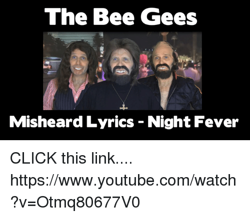 The Bee Gees Misheard Lyrics Night Fever CLICK This Link