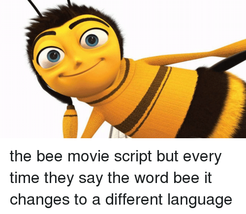 The Bee Movie Script: the bee movie script but every time they say the word bee it changes to a different language