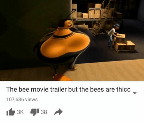 the bee movie: The bee movie trailer but the bees are thicc  107,636 views