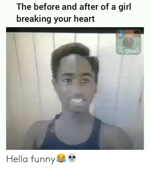 Hella Funny: The before and after of a girl  breaking your heart  vine Hella funny😂💀