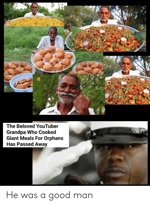 Meals: The Beloved YouTuber  Grandpa Who Cooked  Giant Meals For Orphans  Has Passed Away He was a good man