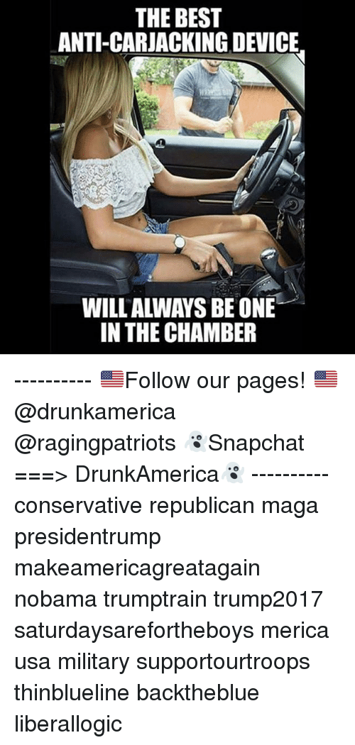 Nobama: THE BEST  ANTI-CARJACKING DEVICE  WILLALWAYS BEONE  IN THE CHAMBER ---------- 🇺🇸Follow our pages! 🇺🇸 @drunkamerica @ragingpatriots 👻Snapchat ===> DrunkAmerica👻 ---------- conservative republican maga presidentrump makeamericagreatagain nobama trumptrain trump2017 saturdaysarefortheboys merica usa military supportourtroops thinblueline backtheblue liberallogic