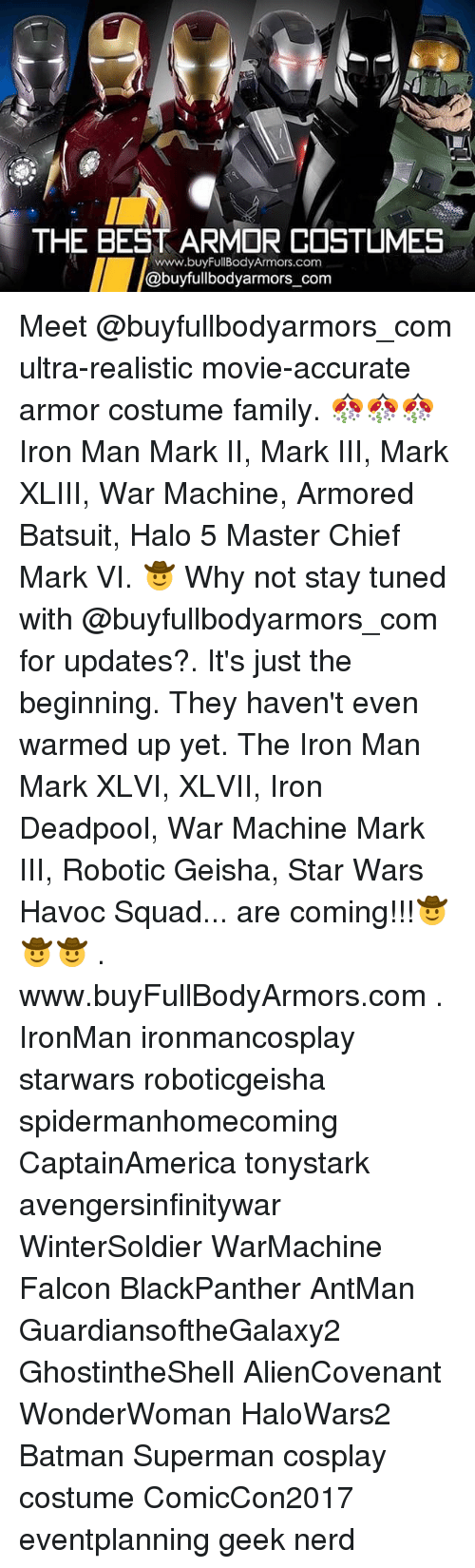 War Machine: THE BEST ARMOR COSTLIMES  www.buyFullBodyArmors.com  @buyfullbodyarmors_com Meet @buyfullbodyarmors_com ultra-realistic movie-accurate armor costume family. 🎊🎊🎊Iron Man Mark II, Mark III, Mark XLIII, War Machine, Armored Batsuit, Halo 5 Master Chief Mark VI. 🤠 Why not stay tuned with @buyfullbodyarmors_com for updates?. It's just the beginning. They haven't even warmed up yet. The Iron Man Mark XLVI, XLVII, Iron Deadpool, War Machine Mark III, Robotic Geisha, Star Wars Havoc Squad... are coming!!!🤠🤠🤠 . www.buyFullBodyArmors.com . IronMan ironmancosplay starwars roboticgeisha spidermanhomecoming CaptainAmerica tonystark avengersinfinitywar WinterSoldier WarMachine Falcon BlackPanther AntMan GuardiansoftheGalaxy2 GhostintheShell AlienCovenant WonderWoman HaloWars2 Batman Superman cosplay costume ComicCon2017 eventplanning geek nerd