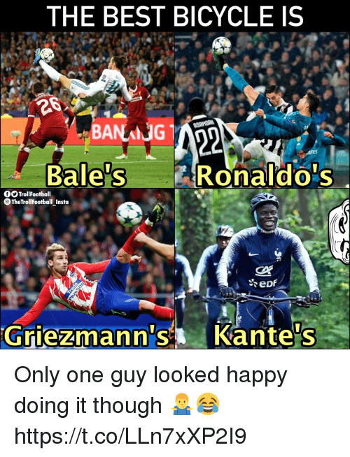 Memes, Best, and Bicycle: THE BEST BICYCLE IS  ares  Bale's Ronaldo's  TrollFootball  TheTrollFootball Insta  Griezmann's Kante's Only one guy looked happy doing it though 🤷♂️😂 https://t.co/LLn7xXP2I9