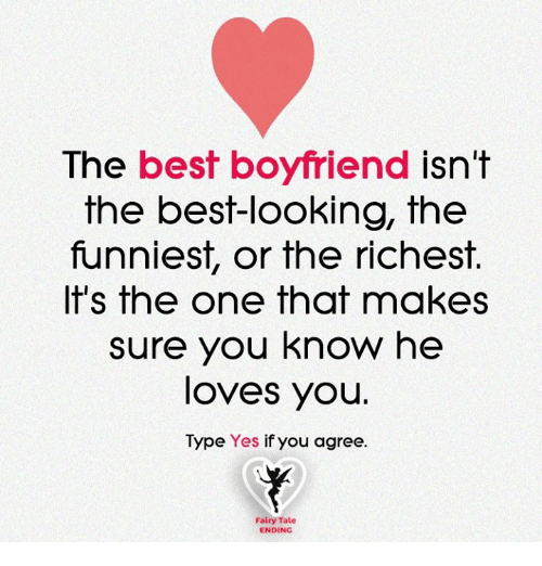 best boyfriend: The best boyfriend isn't  the best-looking, the  funniest, or the richest.  It's the one that makes  sure you know he  loves you.  Type Yes if you agree  Fairy Tale  ENDING