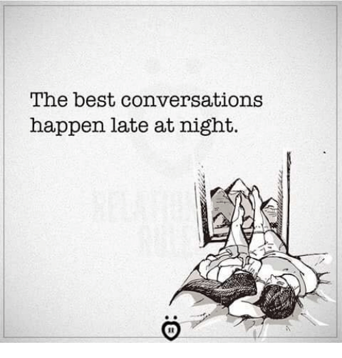 Best, The Best, and Happen: The best conversations  happen late at night.