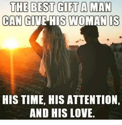 🤖: THE BEST GIFT A MAN  CAN  GIVE HIS WOMAN IS  HIS TIME, HIS ATTENTION,  AND HIS LOVE