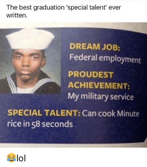 Ricing: The best graduation 'special talent' ever  written.  DREAM JOB:  Federal employment  PROUDEST  ACHIEVEMENT:  My military service  SPECIAL TALENT: Can cook Minute  rice in 58 seconds 😂lol