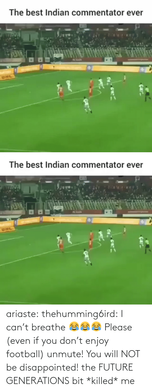 Commentator: The best Indian commentator ever  TC GOA  RHL   The best Indian commentator ever  K GOA  SNL ariaste: thehumming6ird:  I can't breathe 😂😂😂 Please (even if you don't enjoy football) unmute! You will NOT be disappointed!  the FUTURE GENERATIONS bit *killed* me