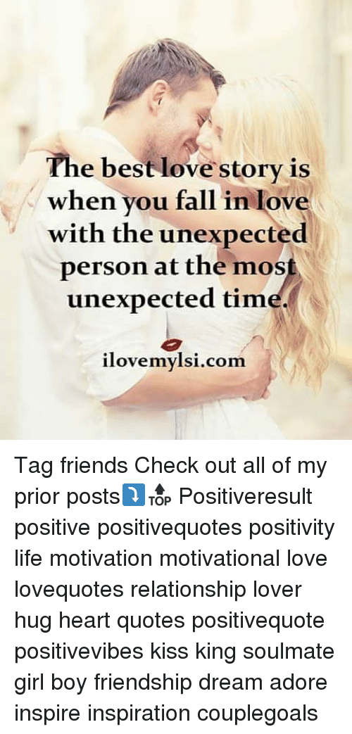 Unexpectable: The best love story is  when you fallin lov  with the unexpected  person at the most  unexpected tim  ilovemylsi.com. Tag friends Check out all of my prior posts⤵🔝 Positiveresult positive positivequotes positivity life motivation motivational love lovequotes relationship lover hug heart quotes positivequote positivevibes kiss king soulmate girl boy friendship dream adore inspire inspiration couplegoals