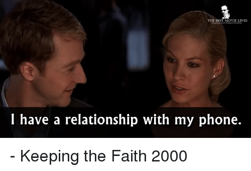 Keep The Faith: THE BEST MOVIE LINES  I have a relationship with my phone. - Keeping the Faith 2000