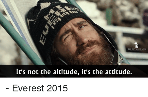movie line: THE BEST MOVIE LINES  It's not the altitude, it's the attitude. - Everest 2015