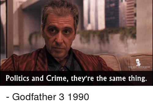 godfathers: THE BEST MOVIE LINES  Politics and Crime, they're the same thing. - Godfather 3 1990