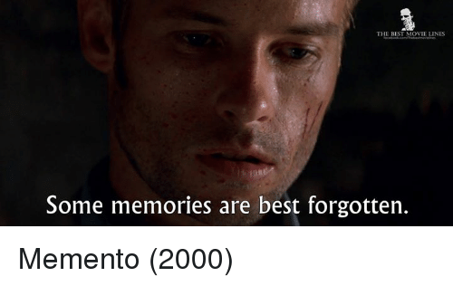 movie line: THE BEST MOVIE LINES  Some memories are best forgotten. Memento (2000)