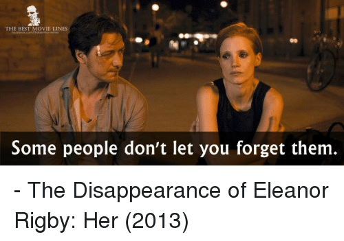 movie line: THE BEST MOVIE LINES  Some people don't let you forget them - The Disappearance of Eleanor Rigby: Her (2013)