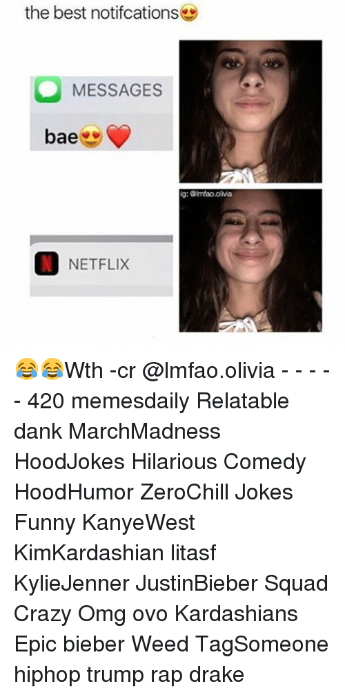 Memes, 🤖, and Weeds: the best notifcations  O MESSAGES  bae  ig: Glmfaowolivia  ON NETFLIX 😂😂Wth -cr @lmfao.olivia - - - - - 420 memesdaily Relatable dank MarchMadness HoodJokes Hilarious Comedy HoodHumor ZeroChill Jokes Funny KanyeWest KimKardashian litasf KylieJenner JustinBieber Squad Crazy Omg ovo Kardashians Epic bieber Weed TagSomeone hiphop trump rap drake