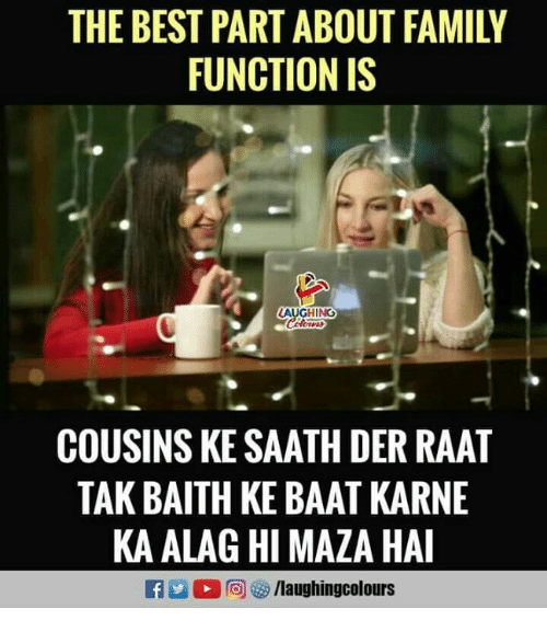 Family, Best, and Indianpeoplefacebook: THE BEST PART ABOUT FAMILY  FUNCTION IS  AUGHING  COUSINS KE SAATH DER RAAT  TAK BAITH KE BAAT KARNE  KA ALAG HI MAZA HAI