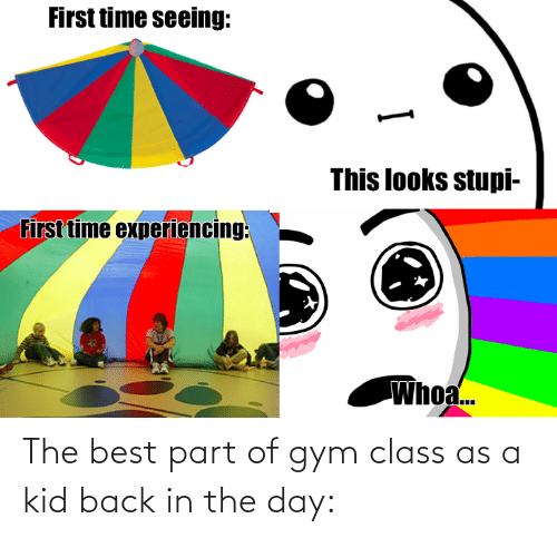 the best: The best part of gym class as a kid back in the day: