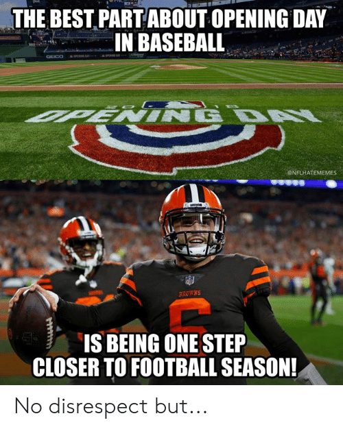 One Step: THE BEST PARTABOUT OPENING DAY  IN BASEBALL  ONFLHATEMEMES  BROWNS  IS BEING ONE STEP  CLOSER TO FOOTBALL SEASON No disrespect but...