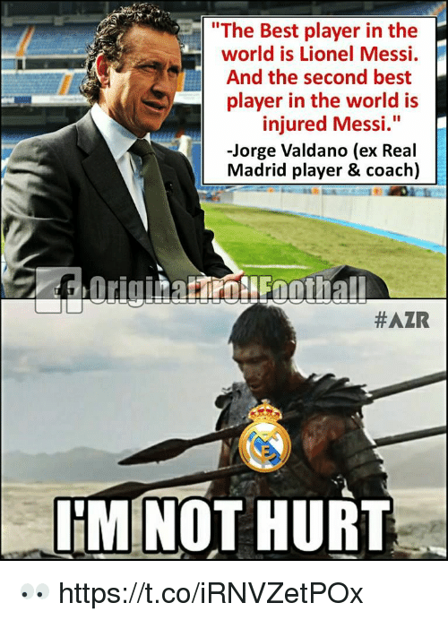 """second best player in the world: """"The Best player in the  world is Lionel Messi.  And the second best  player in the world is  injured Messi.""""  -Jorge Valdano (ex Real  Madrid player & coach)  #AZR  IIM NOT HURT 👀 https://t.co/iRNVZetPOx"""