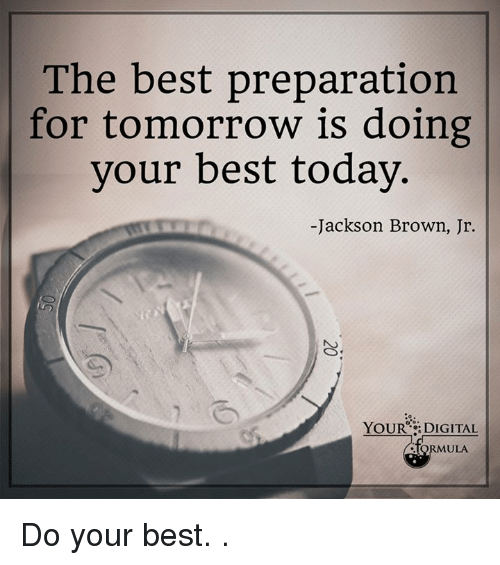 Memes, 🤖, and Jackson Browne: The best preparation  for tomorrow is doing  your best today  -Jackson Brown, Jr.  YOUR DIGITAL  ULA Do your best.  .