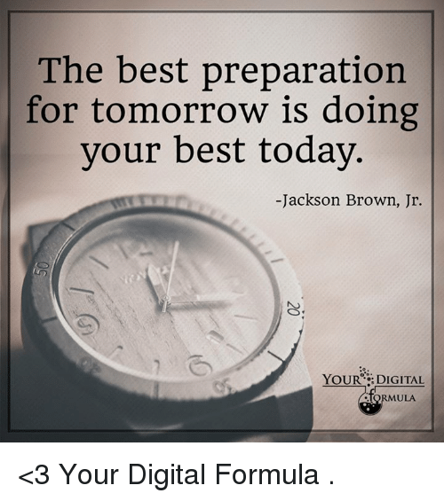 Memes, Best, and Today: The best preparation  for tomorrow is doing  your best today  -Jackson Brown, Jr.  YOUR DIGITAL  ULA <3 Your Digital Formula  .
