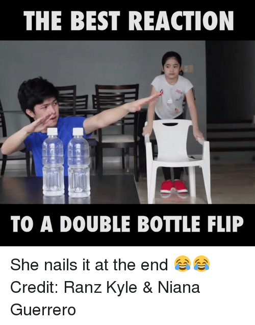 Best Reaction: THE BEST REACTION  TO A DOUBLE BOTTLE FLIP She nails it at the end 😂😂  Credit: Ranz Kyle & Niana Guerrero